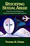 img - for Resolving Sexual Abuse: Solution-Focused Therapy and Ericksonian Hypnosis for Adult Survivors book / textbook / text book