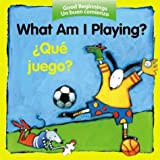 What Am I Playing? / Que juego? (Good Beginnings) (Spanish Edition)