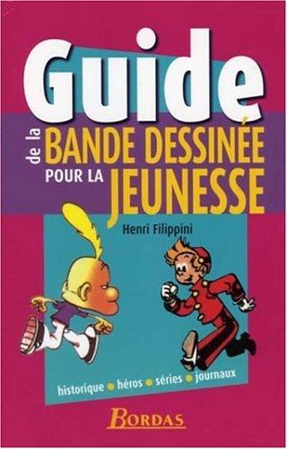 Guide de la bande dessinée pour la jeunesse : historique, héros, séries, journaux