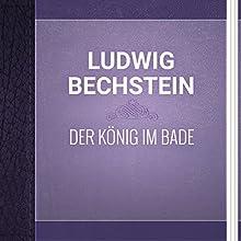 Ludwig Bechstein: Der König im Bade (       ungekürzt) von Ludwig Bechstein Gesprochen von: Alexey Ratnikov