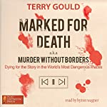 Marked for Death: Dying for the Story in the World's Most Dangerous Places, aka Murder Without Borders | Terry Gould