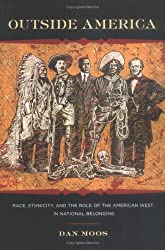Outside America: Race, Ethnicity, and the Role of the American West in National Belonging (Reencounters with Colonialism: New Perspectives on the Americas)