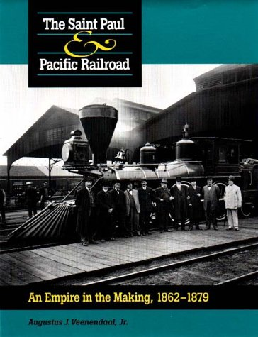 The Saint Paul & Pacific Railroad: An Empire in the Making, 1862-1879 PDF