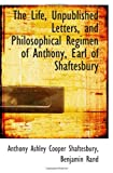 img - for The Life, Unpublished Letters, and Philosophical Regimen of Anthony, Earl of Shaftesbury book / textbook / text book