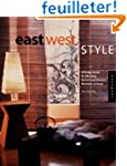 East West Style: A Design Guide for B...