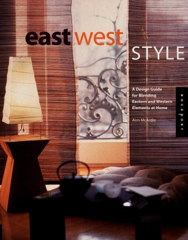East West Style: A Design Guide for Blending Eastern and Western Elements at Home