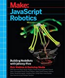 img - for JavaScript Robotics: Building NodeBots with Johnny-Five, Raspberry Pi, Arduino, and BeagleBone (Make) book / textbook / text book
