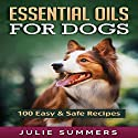 Essential Oil Recipes for Dogs: 100 Easy and Safe Essential Oil Recipes to Solve your Dog's Health Problems Audiobook by Julie Summers Narrated by Andrea Tuszynski