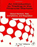 img - for An Introduction to Trading in the Financial Markets: Global Markets, Risk, Compliance, and Regulation book / textbook / text book