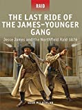 The Last Ride of the James-Younger Gang: Jesse James and the Northfield Raid 1876