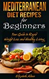 Mediterranean Diet Recipes for Beginners: Your Guide to Rapid Weight Loss, Longevity, and Heart Healthy Living
