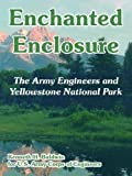img - for Enchanted Enclosure: The Army Engineers and Yellowstone National Park book / textbook / text book