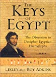 The Keys of Egypt: The Obsession to Decipher Egyptian Hieroglyphs (0060194391) by Lesley Adkins