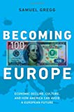 img - for Becoming Europe: Economic Decline, Culture, and How America Can Avoid a European Future book / textbook / text book