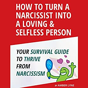 Loving a Narcissist: How to Turn a Narcissist into a Loving & Selfless Person Audiobook