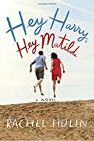 Hey Harry, Hey Matilda: A Novel