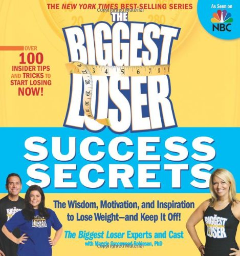 The Biggest Loser Success Secrets: The Wisdom, Motivation, and Inspiration to Lose Weight-and Keep It Off!