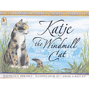 Katje the Windmill Cat Gretchen Woelfle, Gretchen Woelfe and Nicola Bayley