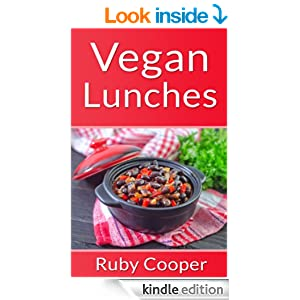 Vegan Cookbook: Vegan Lunches (Vegan Diet Plan for Health) (weight loss motivation) Healthy (Easy-to-Make Lunches You Don't Have to Be Vegan to Love) Weight ... & Low Fat Lifestyle (Cookbooks Book 6)