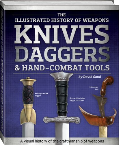 Knives, Daggers & Hand-Combat Tools (Illustrated History of Weapons)