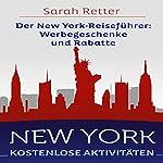 NEW YORK: KOSTENLOSE AKTIVITÄTEN Der New York-Reiseführer: Werbegeschenke und Rabatte: Der beste Leitfaden für freies und ermäßigtes Essen, Unterkünfte,...Sightseeing, Freizeitaktivitäten, Sehe   Sarah Retter