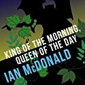 King of the Morning, Queen of the Day Audiobook by Ian McDonald Narrated by Deidre Mullins