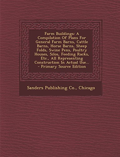 Farm Buildings: A Compilation of Plans for General Farm Barns, Cattle Barns, Horse Barns, Sheep Folds, Swine Pens, Poultry Houses, Sil PDF