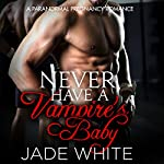 Never Have a Vampire's Baby | Jade White