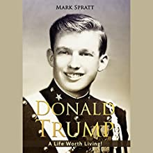 Donald Trump: A Life Worth Living! Audiobook by Mark Spratt Narrated by Ron Allan