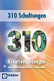 310 Schaltungen: Kreative L�sungen aus allen Bereichen der Elektronik