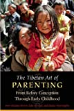 The Tibetan Art of Parenting: From Before Conception Through Early Childhood