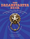 The DreamStarter Book: 50 Beginnings for Creating Adventurous Bedtime Stories, Campfire Tales, and Dreams. Winner of the 2009 Book of the Year Award from Creative Child Magazine