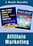 Affiliate Marketing: How To Make Money With Amazon Affiliate Marketing - The Ultimate Step-By-Step Guide To Making Money From Home & How To Make Money ... Money Online, Affiliate Marketing Book 1)