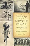 The Golden Age of Bicycle Racing in New Jersey (Sports)