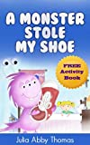 Children s Ebook: A Monster Stole My Shoe (Book One)(A Funny and Beautifully Illustrated Childrens Bedtime Rhyming Picture Book For Ages 2-8) (A Monster Stole My Shoe Series 1)