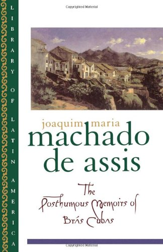 The Posthumous Memoirs of Brás Cubas (Library of Latin...