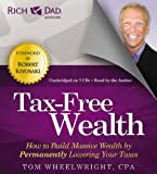 By Tom Wheelwright Rich Dad Advisors: Tax-Free Wealth: How to Build Massive Wealth by Permanently Lowering Your Taxes (Unabridged) [Audio CD]