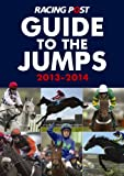 Edited by David Dew Racing Post Guide to the Jumps 2013 2014