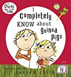 Lauren Child Charlie and Lola: I Completely Know About Guinea Pigs