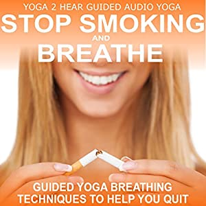 Stop Smoking and Breathe.: Easy Breathing Techniques to Help You Quit | [ Yoga 2 Hear]