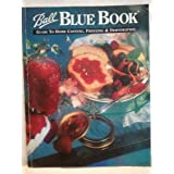 Ball Blue Book -- Guide to Home Canning, Freezing &amp; Dehydration (Volume 1) by TMs Ball Corporation