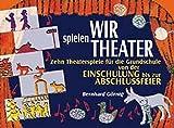 Image de Wir spielen Theater: Zehn Theaterspiele für die Grundschule von der Einschulung bis zur A