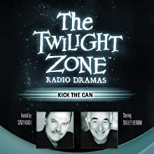 Kick the Can: The Twilight Zone Radio Dramas Radio/TV Program by George Clayton Johnson Narrated by Shelley Berman