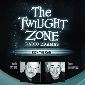 Kick the Can: The Twilight Zone Radio Dramas | [George Clayton Johnson]