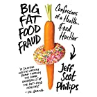 Big Fat Food Fraud: Confessions of a Health-Food Hustler Hörbuch von Jeff Philips Gesprochen von: Bob Reed