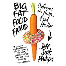 Big Fat Food Fraud: Confessions of a Health-Food Hustler Audiobook by Jeff Philips Narrated by Bob Reed