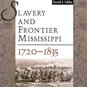 Slavery and Frontier Mississippi, 1720-1835 Audiobook