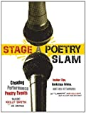 img - for Stage a Poetry Slam: Creating Performance Poetry Events-Insider Tips, Backstage Advice, and Lots of Examples (A Poetry Speaks Experience) by Marc Kelly Smith (2009-04-01) book / textbook / text book