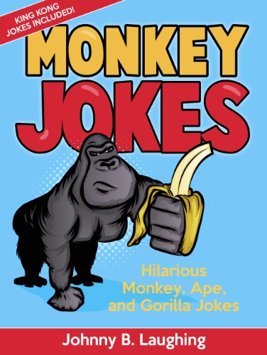 Johnny B. Laughing - Funny Monkey, Ape, and Gorilla Jokes: 100+ Funny and Hilarious Monkey, Ape, and Gorilla Jokes Online (Funny and Hilarious Joke Books for Children)