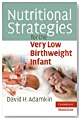 Nutritional Strategies for the Very Low Birthweight Infant (Cambridge Medicine)